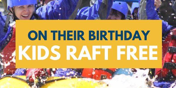 Birthday Kids Raft Free with Chinook Rafting